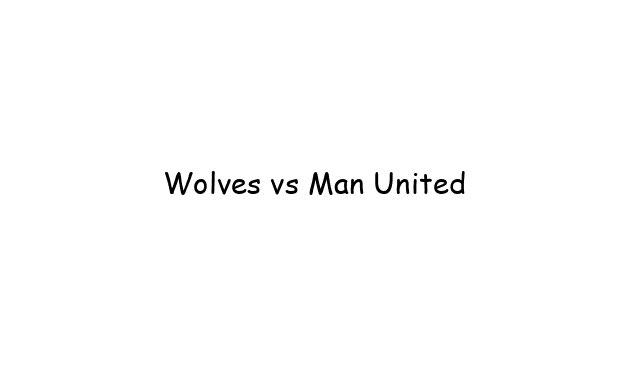 Wolves vs Man United