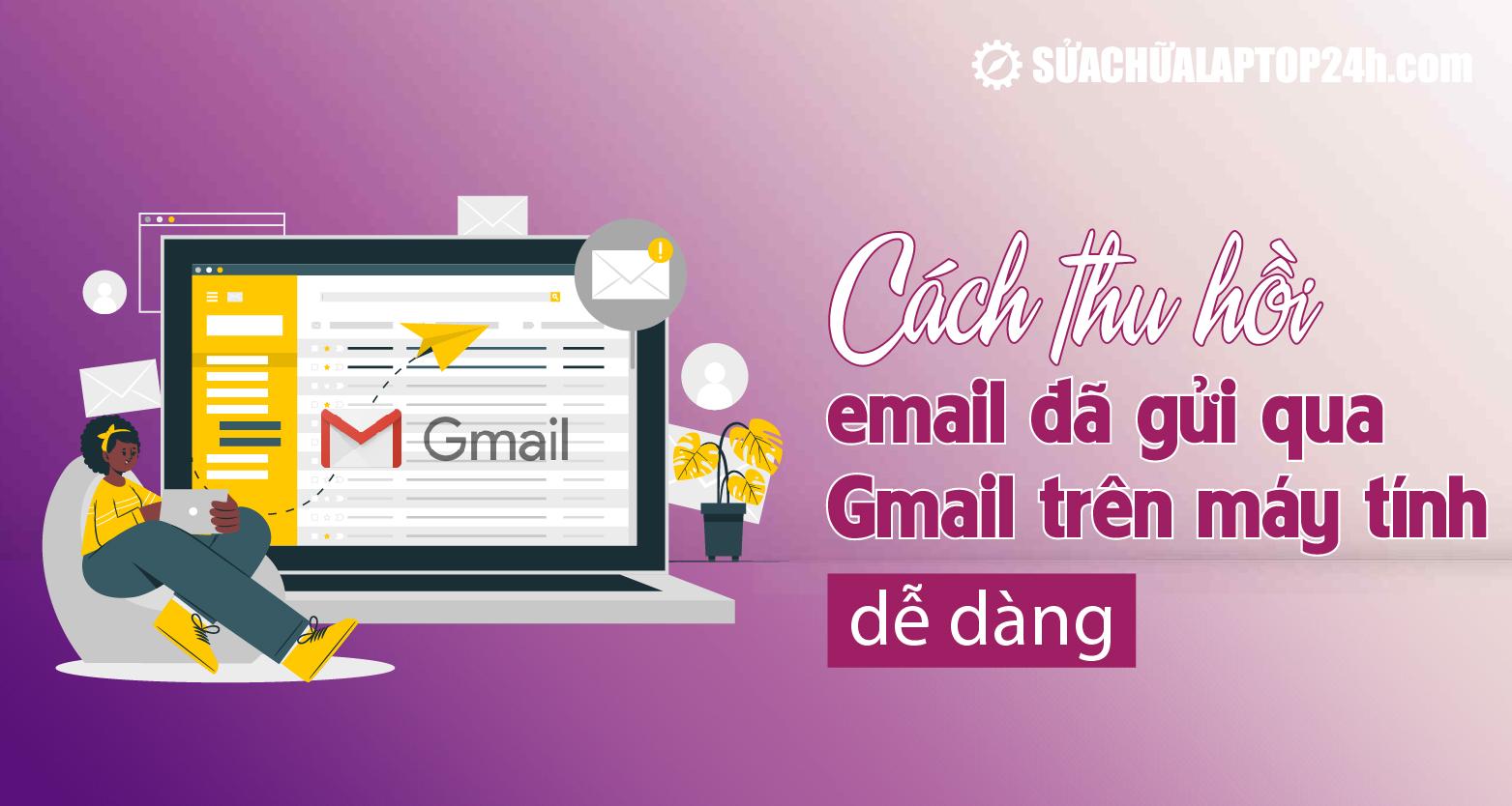 Thu hồi email đã gửi qua Gmail một cách dễ dàng