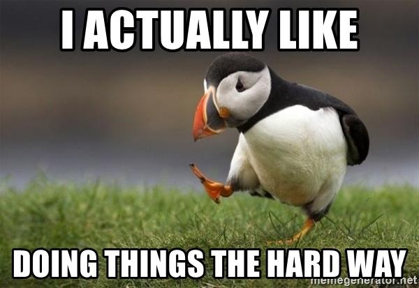 Doing things the hard way meme