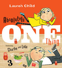 Absolutely One Thing: Featuring Charlie and Lola: Child, Lauren, Child,  Lauren: 9780763687281: Amazon.com: Books