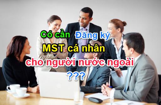 Người nước ngoài có được đăng ký mã số thuế cá nhân tại Việt Nam hay không?