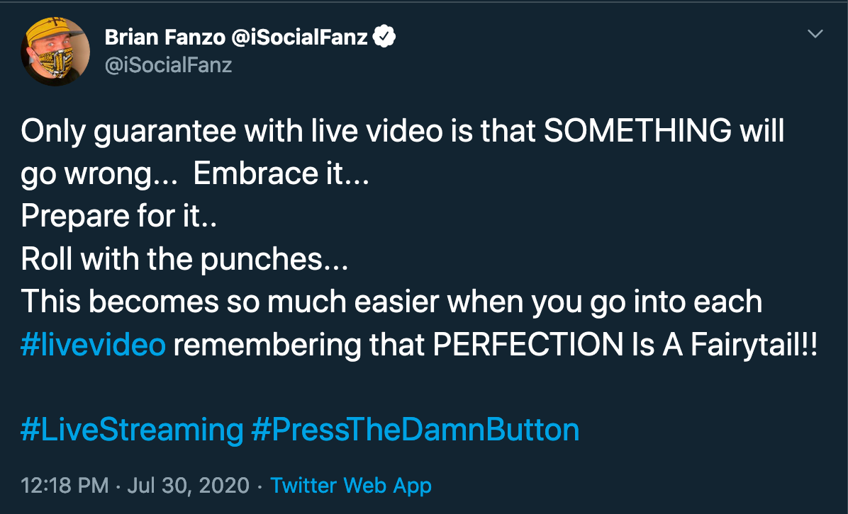 Tweet from Brian Fanzo which reads: Only guarantee with live video is that something will go wrong. Embrace it. Prepare for it. Roll with the punches. This becomes much easier when you go into each live video remembering that perfection is a fairytale.