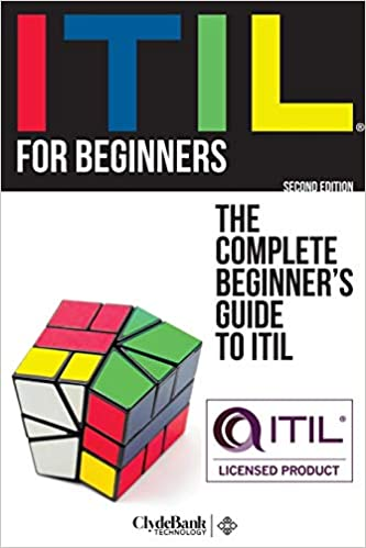ITIL For Beginners: The Complete Beginner's Guide to ITIL by Clydebank Technology