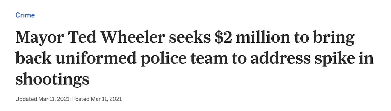 "Screenshot from Oregonian: ""Crime Mayor Ted Wheeler seeks $2 million to bring back uniformed police team to address spike in shootings Updated Mar 11, 2021; Posted Mar 11, 2021"""