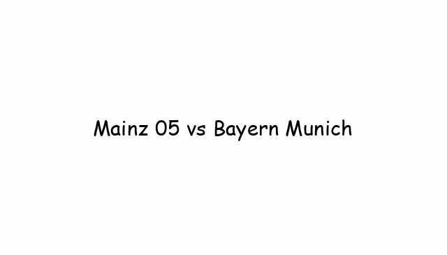 Mainz 05 vs Bayern Munich