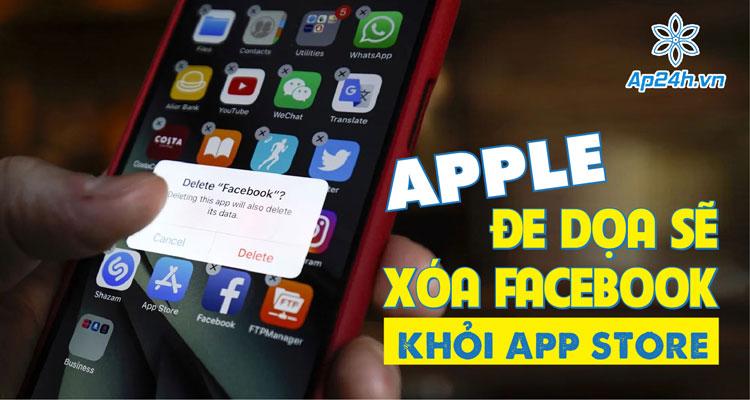 Apple đe dọa xóa ứng dụng Facebook