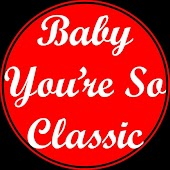 Baby You're so Classic
