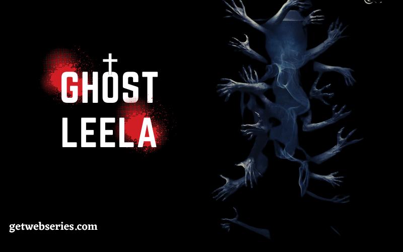 Ghost Leela prime flix web series list