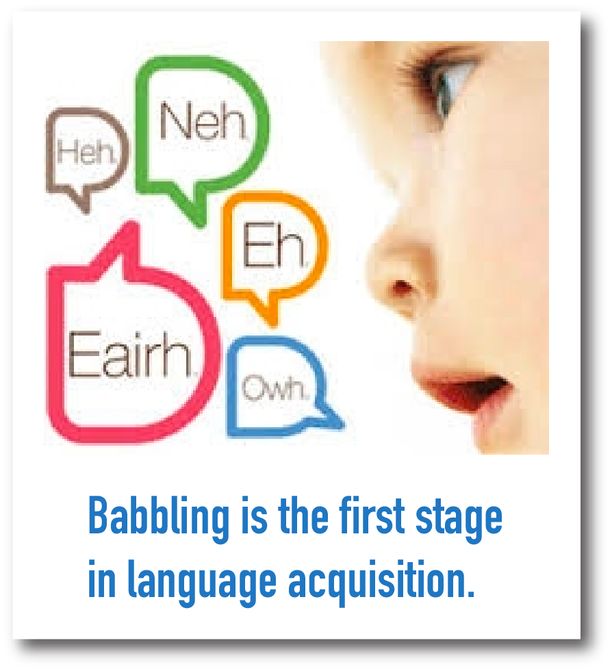 Babbling is the first stage in language acquisition