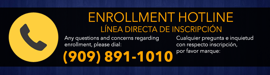 Call the Enrollment Hotline at (909) 891-1010.