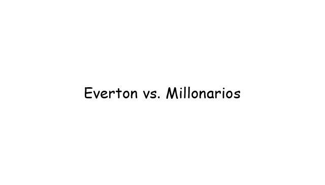 Everton vs. Millonarios