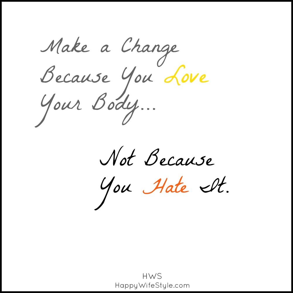 Make a Change because you Love your body... Not because you hate it!  www.innovativehealthfitness.com