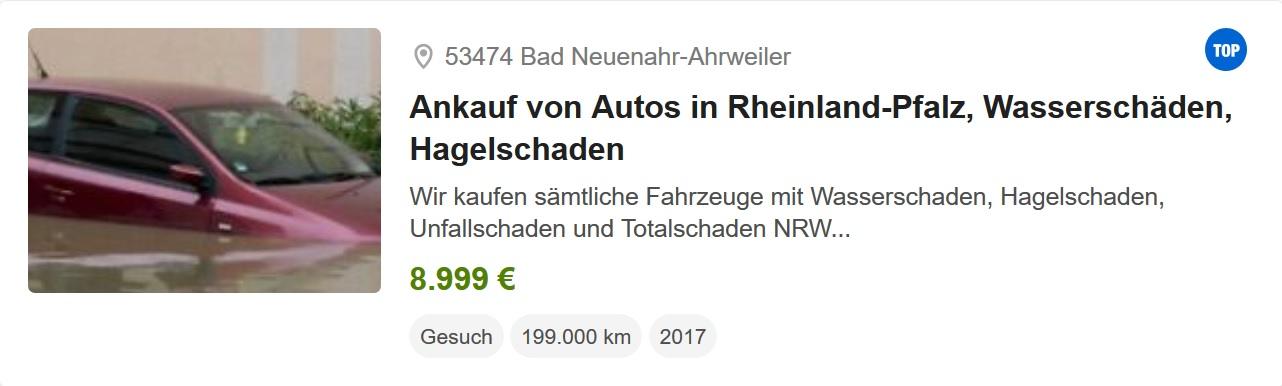Links ist ein weinrotes Mittelkalsseauto als Ausschnitt eines größeren Fotos abgebildet. Das Auto steht fast bis zu den Fensterscheiben im Wasser. Von der Mitte bis zum rechten Rand sind Ort (Bad Neuenahr), Gesuch (Ankauf von Autos in Rheinland-Pfalz, Wasserschade, Hagelschaden + weiterer Text) und weitere Angaben (unter anderem Preis von 8999€) angegben.