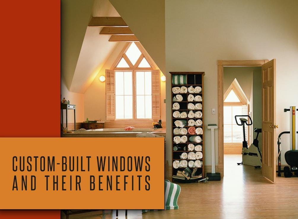 custom built windows replacement custombuilt windows and their benefits