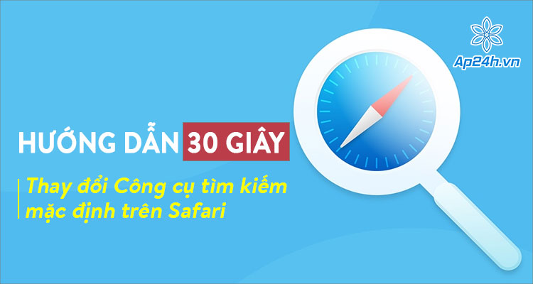Hướng dẫn đổi công cụ tìm kiếm trên Safari nhanh và hiệu quả