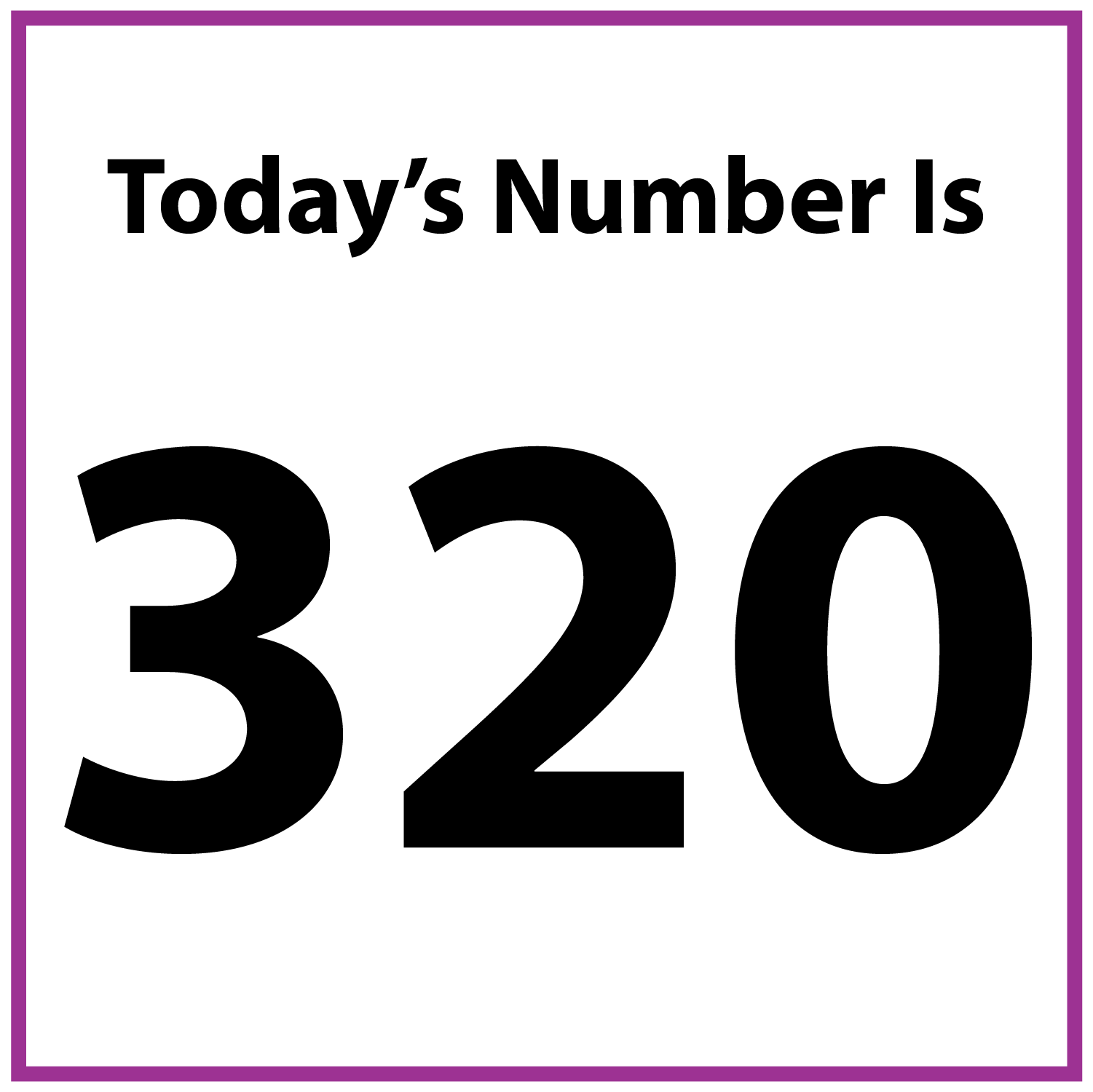 Today's number is 320.