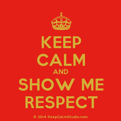 KeepCalmStudio.com-[Crown]-Keep-Calm-And-Show-Me-Respect.png