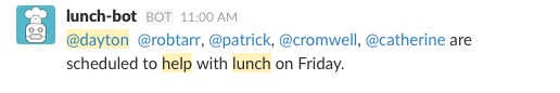lunch-bot sends a message that @robtarr, @patrick, @cromwell, and @catherine are scheduled to help with lunch on Friday