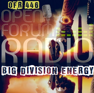 OFR 446 – Big Division Energy | Open Forum Radio