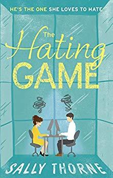 The Hating Game: 'Warm, witty and wise' The Daily Mail by [Thorne, Sally]
