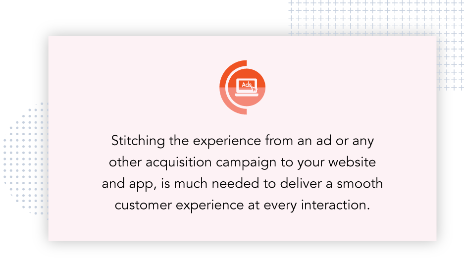 Switching experience from an ad to the website is important to deliver a smooth customer experience