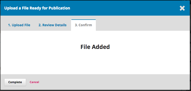 Step 3 of uploading file. Confirming file has been added. Displays option to Complete or Cancel.