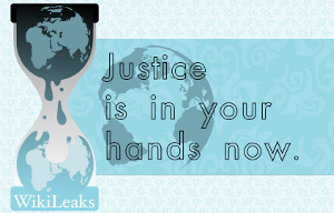 Justice in your hands now - Wikileaks