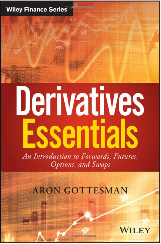 Derivatives Essentials: An Introduction to Forwards, Futures, Options and Swaps by Aron Gottesman