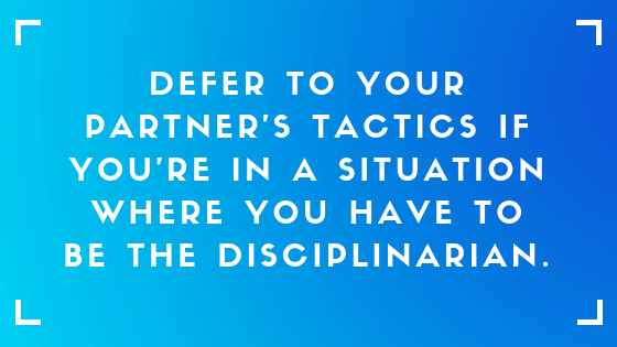 defer to partner's tactics if you're in a situation where you have to be the disciplinarian text