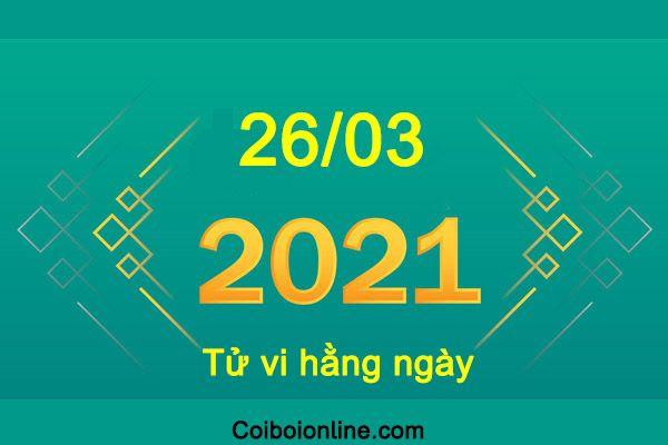 Tử vi ngày 26/03/2021 dương lịch