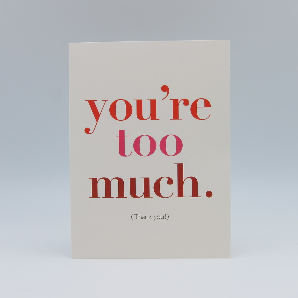 Image result for You're too much