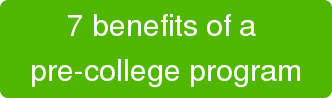 7 benefits of a  pre-college program