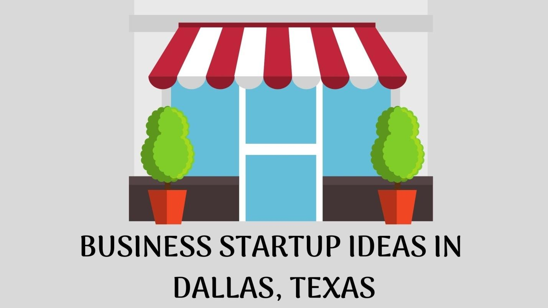 C:UsersHpDownloadsBUSINESS STARTUP IDEAS IN DALLAS, TEXAS.jpg