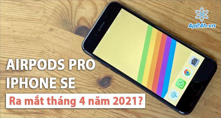 Apple đang lên kế hoạch ra mắt AirPods Pro và iPhone SE?