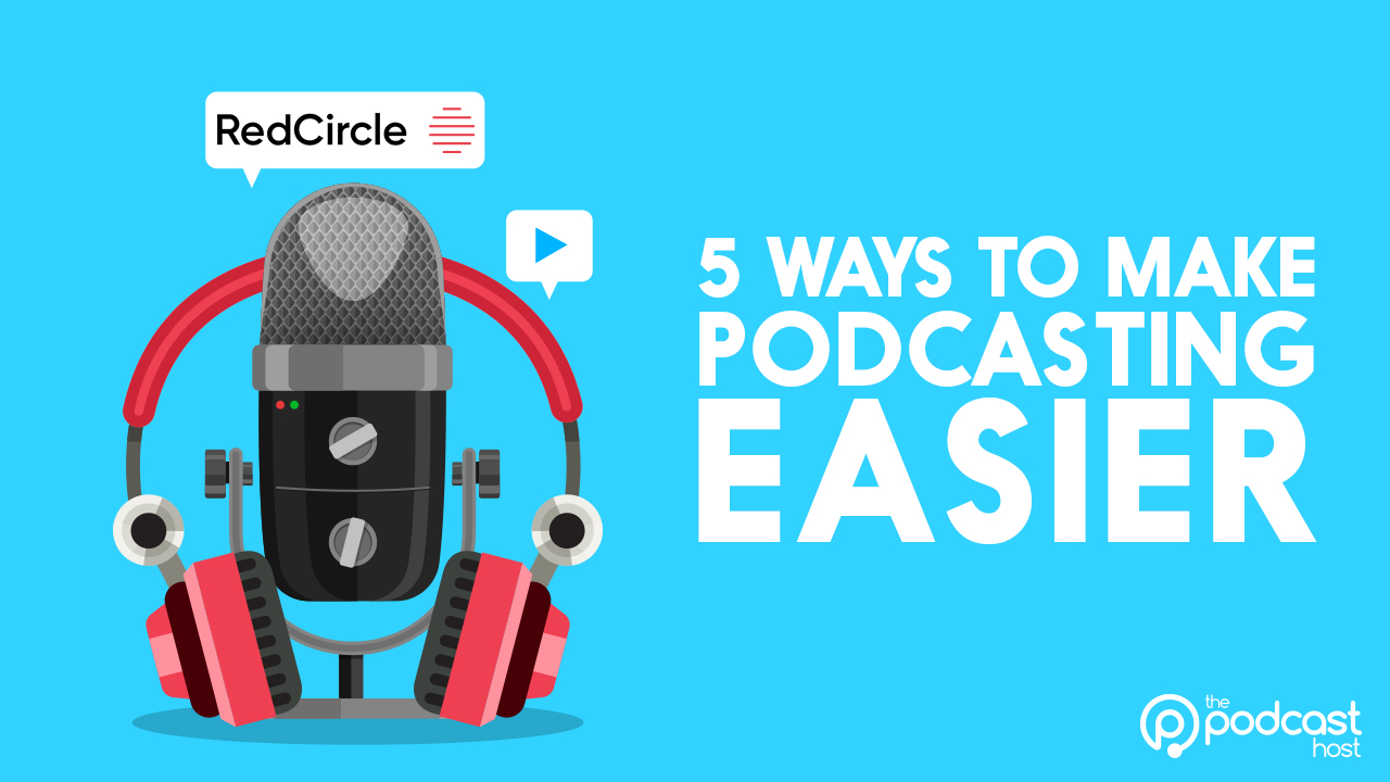 5 ways to make podcasting easier