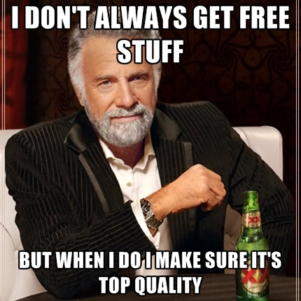 i-dont-always-get-free-stuff-but-when-i-do-i-make-sure-its-top-q.jpg