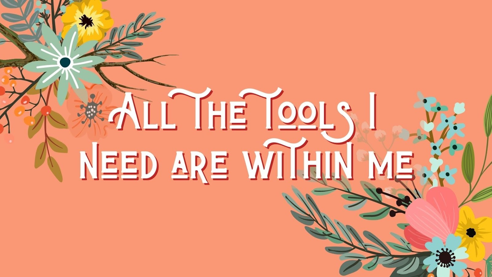 confidence affirmation: all the tools I need are within me.