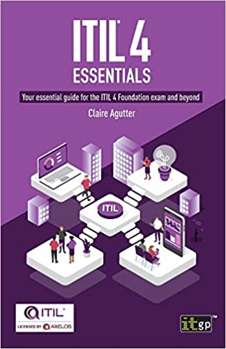 ITIL® 4 Essentials: Your essential guide for the ITIL 4 Foundation exam and beyond by Claire Agutter
