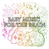 Baby Music For The Brain (Mozart & Beethoven)