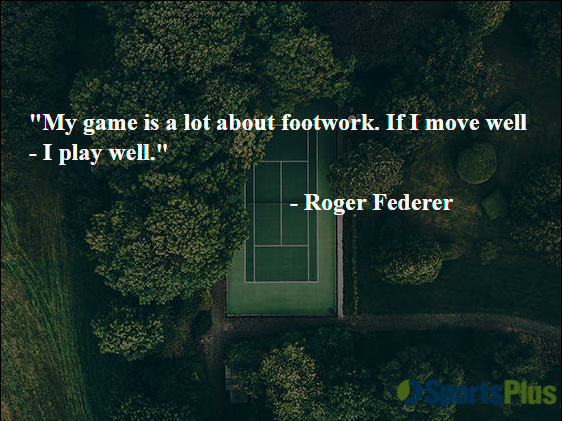 My game is a lot about footwork. If I move well - I play well.