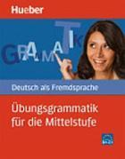 Übungsgrammatik für die Mittelstufe : Deutsch als Fremdsprache