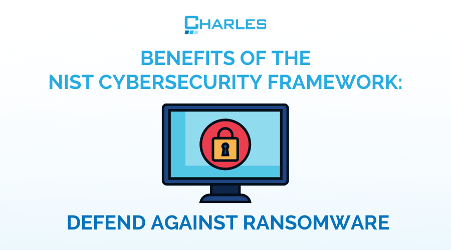 Benefits of NIST Cybersecurity Framework: Defend Against Ransomware