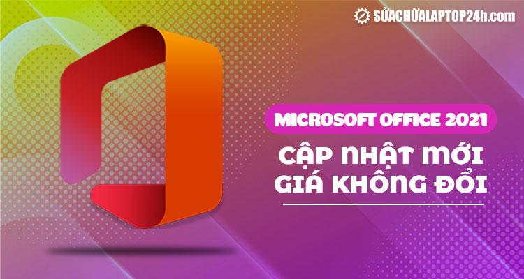 Thiết kế Microsoft Office 2021 ấn tượng