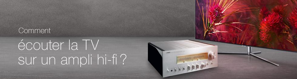 Comment écouter la TV sur un ampli hi-fi?