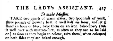 "A recipe for English muffins from the 18th century cookbook ""The Lady's Assistant for Regulating and Supplying Her table"""
