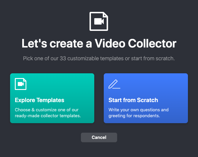 Let's create a video Collector: Pick one of our 33 customizable templates or start from scratch.