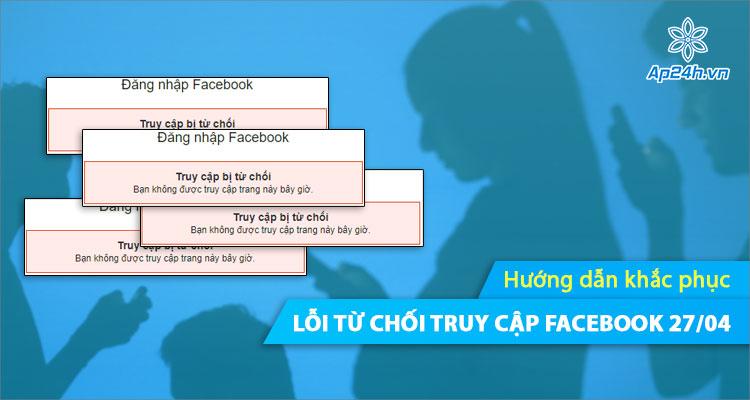 Nhiều người dùng không thể truy cập Facebook vào ngày 27/04