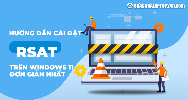 Cài đặt RSAT trên Windows 11 đơn giản nhất