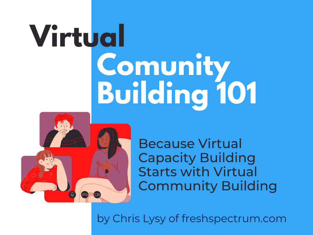 Image of a flyer for Virtual Community Building 101: Because Virtual Capacity Building Starts with Virtual Community Building by Chris Lysy of freshspectrum.com