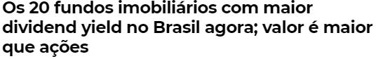 """Print de uma manchete da InfoMoney: """"Os 20 fundos imobiliários com maior dividend yield no Brasil agora; valor é maior que ações""""."""
